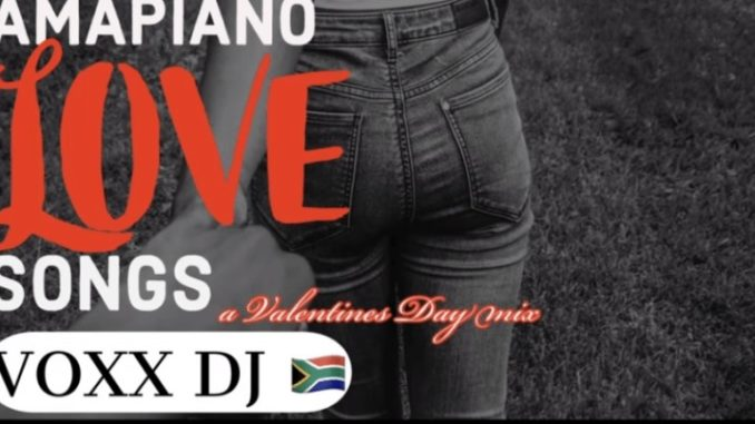 VOXX DJ - AMAPIANO LOVE SONGS Valentines Day Amapiano Mix 12 FEB 2020 2020 Mp3 Download