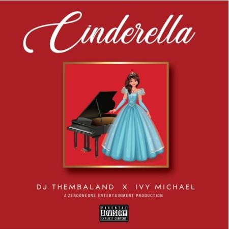 Download Mp3 DJ Thembaland & Ivy Michael – Cinderella