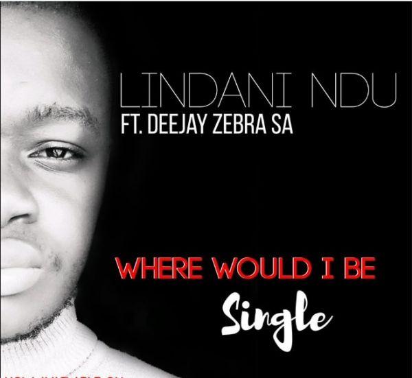 Download Mp3 Lindani Ndu – Where Would I Be Ft. Deejay Zebra SA