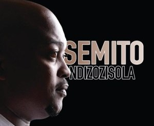 Download ALBUM Zip Semito – Ndizozisola