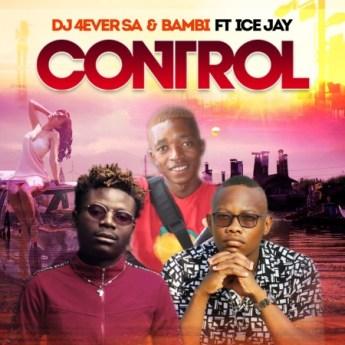 Download Mp3 DJ 4ever SA & Bambi – Control Ft. Ice Jay