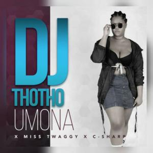Download Mp3 DJ Thotho – Umona Ft. Miss Twaggy & C-Sharp