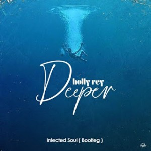 Download Mp3 Holly Rey – Deeper (Infected Soul Bootleg)