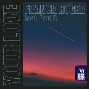 Franck Roger, Paul B – Your Love Mp3 Download Fakaza