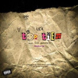 Download Mp3 LEX – Top Tier Ft. Die Mondez