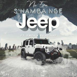 Download Mp3 Nu Era – S'hamba Nge Jeep Ft. Emza & DJ Active