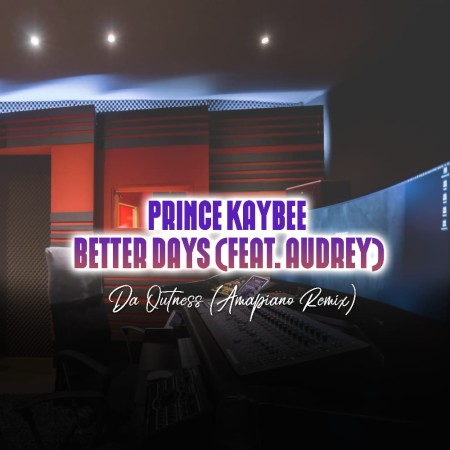 Download Mp3 Prince Kaybee – Better Days (Da Outness Amapiano Remix) Ft. Audrey