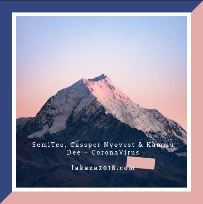 SemiTee, Cassper Nyovest & Kammu Dee – CoronaVirus Mp3 Download Fakaza