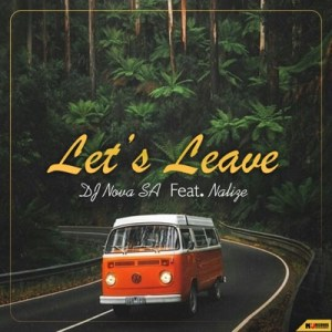 Download Mp3 DJ Nova SA – Let's Leave Ft. Nalize