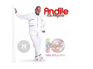 Andile Ka Majola – Chapter 10 (The Fullness) Album Fakaza 2020