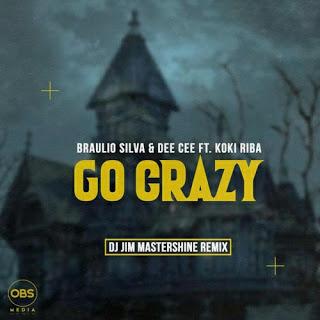 Download Mp3: Braulio Silva & Dee Cee – Go Crazy Ft. Koki Riba (DJ Jim Mastershine Remix)