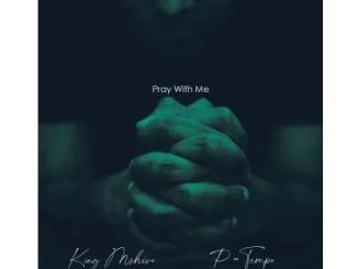 King Mshivo & P Tempo – Pray With Me Mp3 Download Fakaza