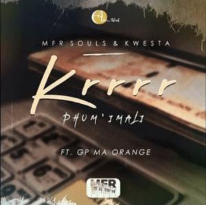 Download Mp3: MFR Souls & Kwesta – Krrrr (Phum' Imali) Ft. GP Ma Orange
