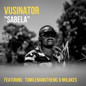 Download Mp3: Vusinator – Sabela Ft. TumilemangTheMc & Nhlakes