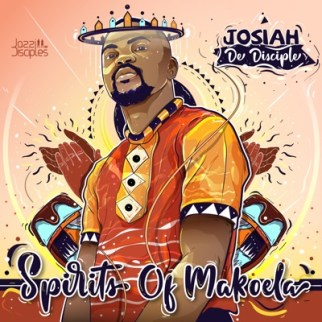ALBUM: Josiah De Disciple & JazziDisciples – Spirits Of Makoela