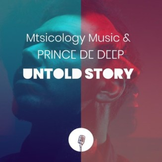 EP: Mtsicology Music & Prince de Deep – Untold Story