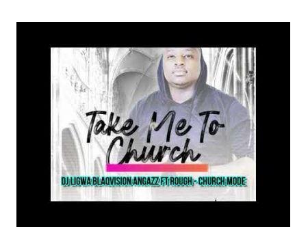 DJ Ligwa Blaqvision Angazz – Church Mode Ft. Rough Mp3 Download