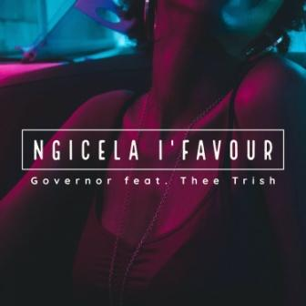 Governor Ft. Thee Trish - Ngicela I'favour Mp3 Download