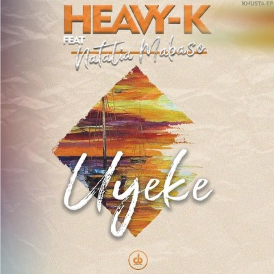 Heavy K Uyeke Ft Natalia Mabaso Mp3 Download Fakaza