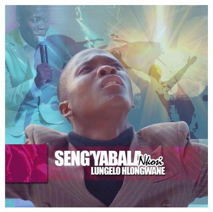 Lungelo Hlongwane Seng'yabala Nkosi Mp3 Download Fakaza