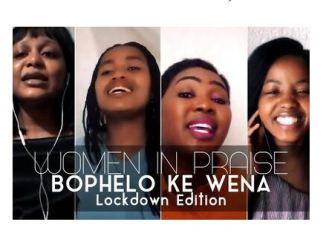 Women In Praise – Bophelo Ke Wena (Lockdown Edition) Mp3 Download