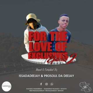 IssaDadeejay & Prosoul Da Deejay – For The Love Of Exclusives (Episode 2)