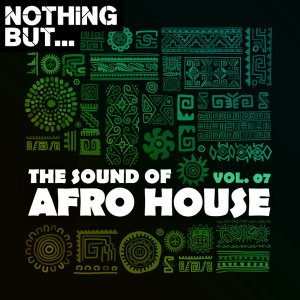 Nothing But… The Sound of Afro House, Vol. 07