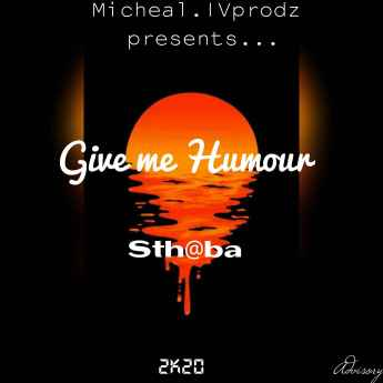 Sthaba – Give me Humour