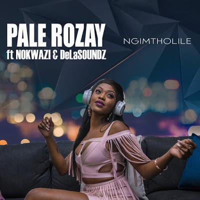 Pale Rozay – Ngimtholile Ft. Nokwazi & DeLASoundz