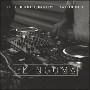 DJ EX, DjMbali Umshove & Sacred Soul – Le Ngoma (Extended Mix)
