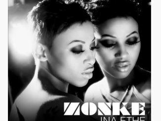 DOWNLOAD MP3 Zonke - Ina Ethe