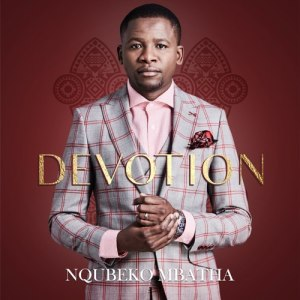 Nqubeko Mbatha – Now unto Him