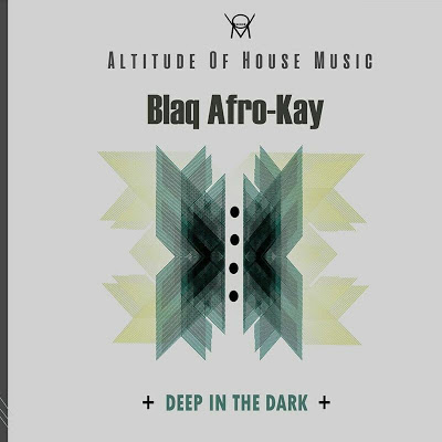 EP: BlaQ Afro-Kay – Deep In The Dark