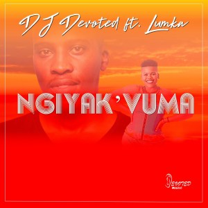 DJ Devoted – Ngiyak'vuma Ft. Lumka