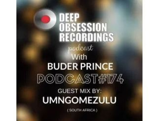 Deep Obsession Recordings Podcast 174 with Buder Prince Guest by UMngomezulu