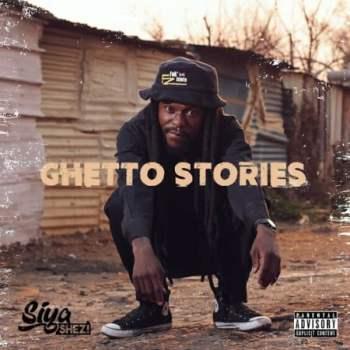 Siya SALBUM: Siya Shezi – Ghetto Storieshezi – Mama Ka S'bongile Ft. Samthing Soweto