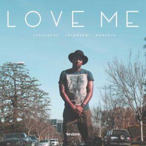 Tendaness – Love Me Ft. Velemseni & Bholoja