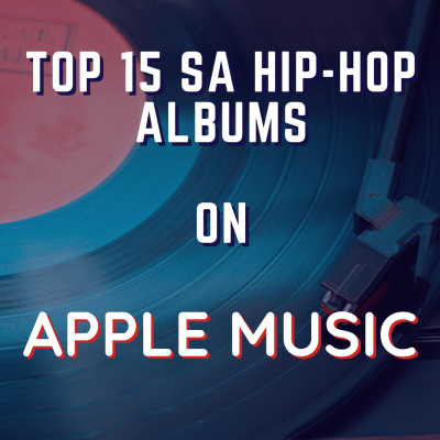 Top 15 SA Hip Hop Albums on Apple Music Right Now (20th September)