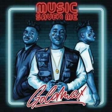 ALBUM: GoldMax – Music Saved Me