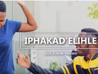 Iphakad' elihle 2020 Album Promo