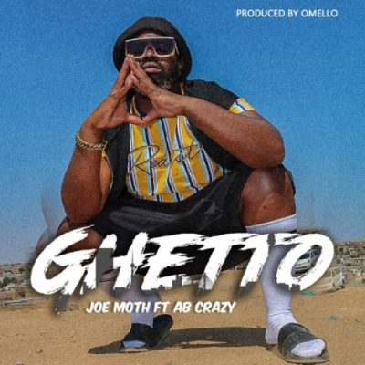 Joe Moth – Ghetto Ft. AB Crazy