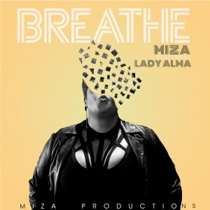 Miza – Breathe Ft. Lady Alma