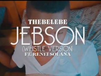 Thebelebe – Jebson (Whistle Version) Ft. Renei Solana