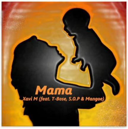 Xavi M - Mama Ft. T-Bose, S.O.P & Mangoe