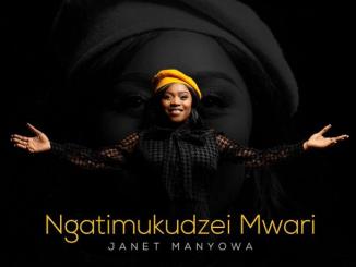 Janet Manyowa – Ngatimukudzei Mwari
