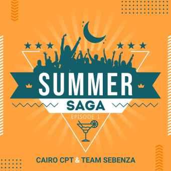 Cairo Cpt & Team Sebenza – Summer Saga Episode 1