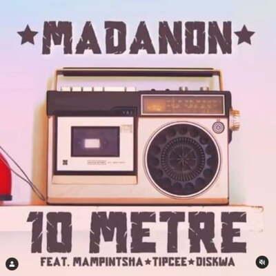 Madanon – 10 Metre Ft. Mampintsha, Tipcee & Diskwa