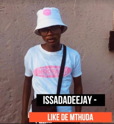 IssaDaDeejay – Like De Mthuda