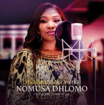 Nomusa Dhlomo – Silangazelela Wena Ft. Takesure Zamar Ncube