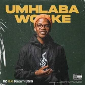 Tns – Umhlaba Wonke Ft. Dlala Thukzin